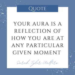 Your aura is a reflection of how you are